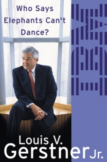 Who Says Elephants Can't Dance? : How I Turned Around IBM, Paperback Book