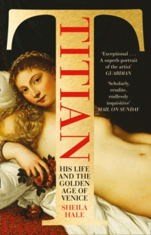 Titian : His Life and the Golden Age of Venice, Paperback Book