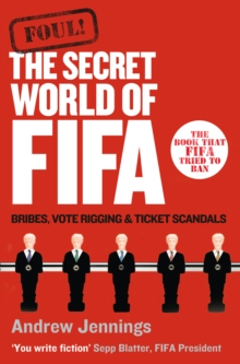 Foul! : The Secret World of FIFA: Bribes, Vote Rigging and Ticket Scandals, Paperback Book
