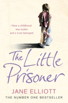 The Little Prisoner : How a Childhood Was Stolen and a Trust Betrayed, Paperback Book