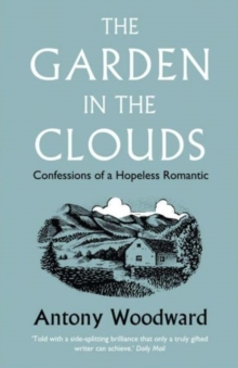 The Garden in the Clouds : Confessions of a Hopeless Romantic, Paperback Book