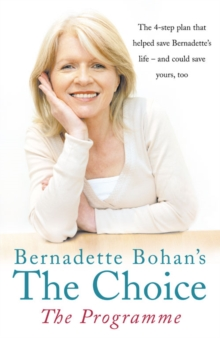 Bernadette Bohan's The Choice: The Programme : The Simple Health Plan That Saved Bernadette's Life - and Could Help Save Yours Too, Paperback Book