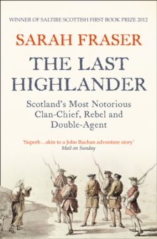 The Last Highlander : Scotland'S Most Notorious Clan Chief, Rebel & Double Agent, Paperback / softback Book