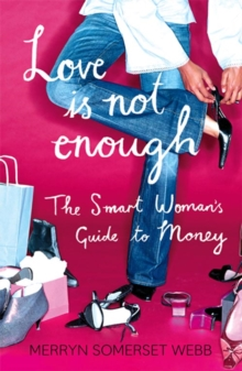 Love Is Not Enough : A Smart Woman's Guide to Money, Paperback Book
