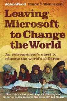 Leaving Microsoft to Change the World : An Entrepreneur's Quest to Educate the World's Children, Paperback Book