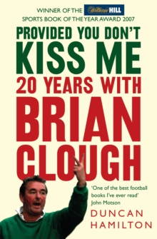 Provided You Don't Kiss Me : 20 Years with Brian Clough, Paperback Book
