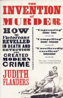 The Invention of Murder : How the Victorians Revelled in Death and Detection and Created Modern Crime, Paperback Book