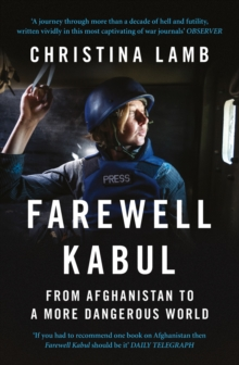 Farewell Kabul : From Afghanistan to a More Dangerous World, Paperback Book