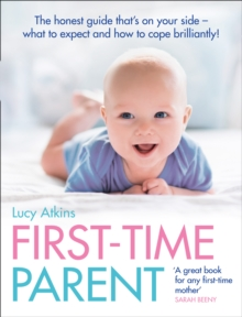 First-Time Parent : The Honest Guide to Coping Brilliantly and Staying Sane in Your Baby's First Year, Paperback Book