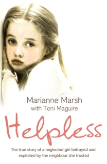 Helpless : The True Story of a Neglected Girl Betrayed and Exploited by the Neighbour She Trusted, Paperback Book