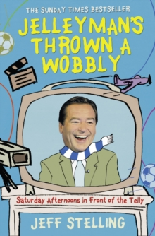 Jelleyman's Thrown a Wobbly : Saturday Afternoons in Front of the Telly, Paperback Book