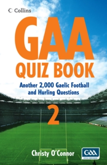 GAA Quiz Book 2 : Another 2,000 Gaelic Football and Hurling Questions, Paperback / softback Book