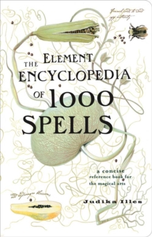 The Element Encyclopedia of 1000 Spells : A Concise Reference Book for the Magical Arts, Paperback Book