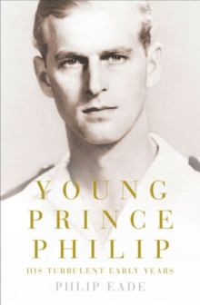 Young Prince Philip : His Turbulent Early Life, Hardback Book