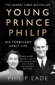 Young Prince Philip : His Turbulent Early Life, Paperback Book