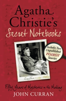 Agatha Christie's Secret Notebooks : Fifty Years of Mysteries in the Making - Includes Two Unpublished Poirot Stories, Paperback Book