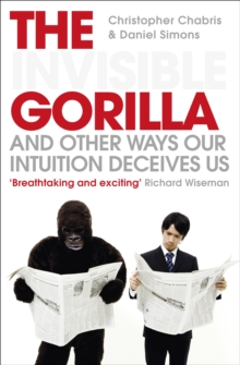 The Invisible Gorilla : And Other Ways Our Intuition Deceives Us, Paperback Book