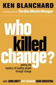 Who Killed Change? : Solving the Mystery of Leading People Through Change, Paperback Book