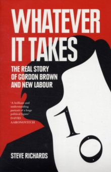 Whatever it Takes : The Real Story of Gordon Brown and New Labour, Paperback Book