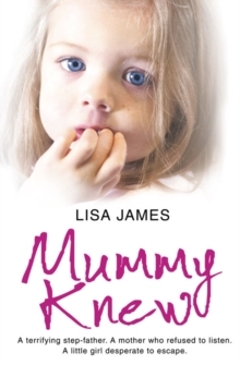 Mummy Knew : A Terrifying Step-Father. a Mother Who Refused to Listen. a Little Girl Desperate to Escape., Paperback Book