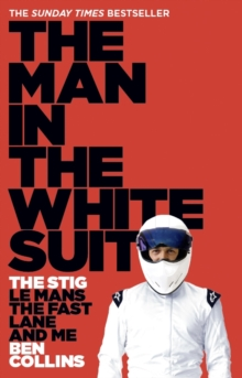 The Man in the White Suit : The Stig, Le Mans, the Fast Lane and Me, Paperback Book