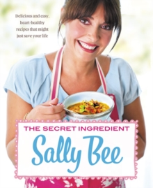 The Secret Ingredient : Delicious,Easy Recipes Which Might Just Save Your Life, Paperback Book