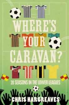 Where's Your Caravan? : My Life on Football's B-Roads, Paperback Book