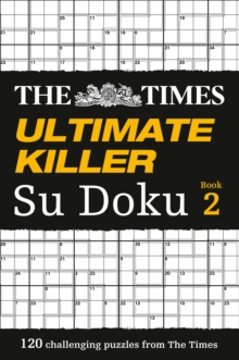 The Times Ultimate Killer Su Doku Book 2 : 120 of the Deadliest Su Doku Puzzles, Paperback Book