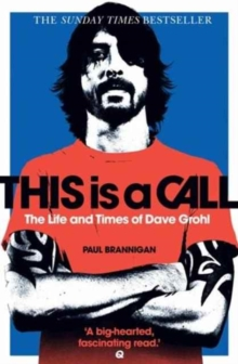 This Is a Call : The Life and Times of Dave Grohl, Paperback Book