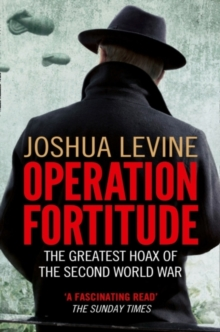 Operation Fortitude : The Greatest Hoax of the Second World War, Paperback Book
