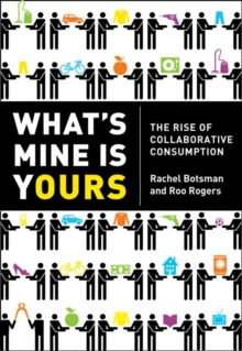 What's Mine Is Yours : How Collaborative Consumption is Changing the Way We Live, Paperback Book