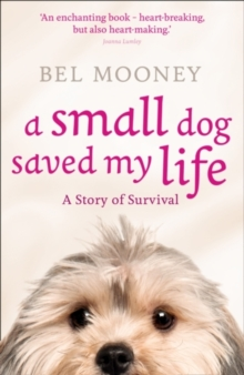 A Small Dog Saved My Life, Paperback Book