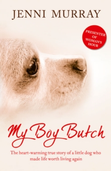 My Boy Butch : The Heart-Warming True Story of a Little Dog Who Made Life Worth Living Again, Paperback Book