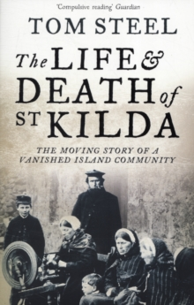 The Life and Death of St. Kilda : The Moving Story of a Vanished Island Community, Paperback Book
