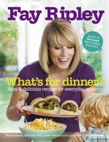 What's for Dinner? : Easy and Delicious Recipes for Everyday Cooking, Hardback Book