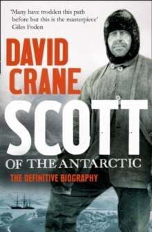 Scott of the Antarctic : The Definitive Biography, Paperback / softback Book