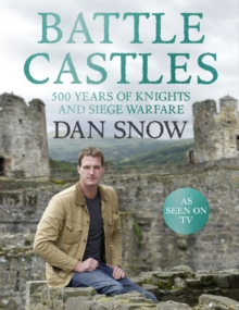 Battle Castles : 500 Years of Knights and Siege Warfare, Hardback Book