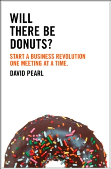 Will there be Donuts? : Start a Business Revolution One Meeting at a Time, Paperback Book