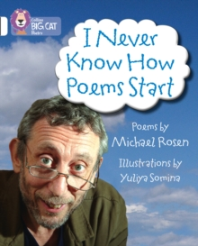 I Never Know How Poems Start : Band 10/White, Paperback Book