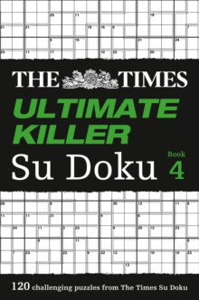 The Times Ultimate Killer Su Doku Book 4 : 120 of the Deadliest Su Doku Puzzles, Paperback Book