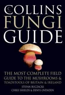 Collins Fungi Guide : The Most Complete Field Guide to the Mushrooms & Toadstools of Britain & Ireland, Paperback Book