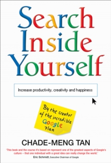 Search Inside Yourself : Increase Productivity, Creativity and Happiness, Paperback Book
