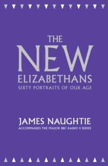The New Elizabethans : Sixty Portraits of Our Age, Hardback Book