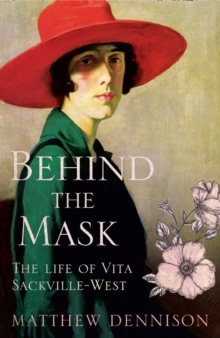 Behind the Mask : The Life of Vita Sackville-West, Hardback Book