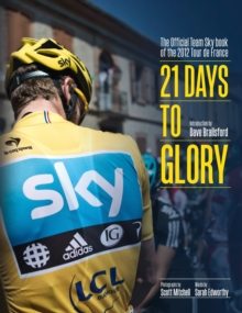21 Days to Glory : The Official Team Sky Book of the 2012 Tour De France, Hardback Book
