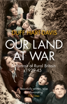 Our Land at War : A Portrait of Rural Britain 1939-45, Paperback Book
