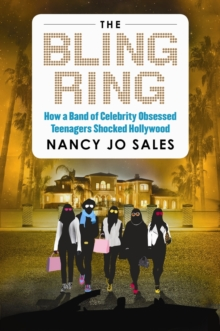 The Bling Ring : How a Gang of Fame-Obsessed Teens Ripped off Hollywood and Shocked the World, Paperback Book