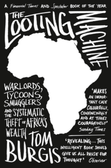 The Looting Machine : Warlords, Tycoons, Smugglers and the Systematic Theft of Africa's Wealth, Paperback Book