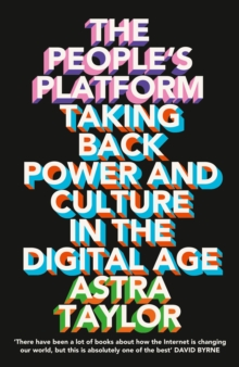 The People's Platform : Taking Back Power and Culture in the Digital Age, Paperback Book