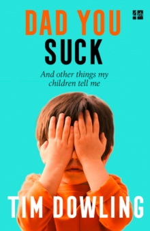 Dad You Suck : And Other Things My Children Tell Me, Paperback Book